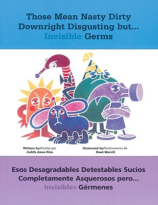 Those Mean Nasty Dirty Downright Disgusting But...Invisible Germs By Rice, Judith/ Merrill, Reed (ILT)/ Ytsma, Petronella J.